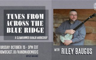 Clawhammer Banjo: Tunes From Across the Blue Ridge with Riley Baugus